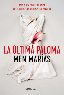 Men Marías La última Paloma (The last Dove) ist am 12. Mai 2021 bei Planeta in Spanien erschienen